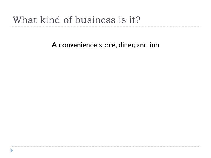 What kind of business is it