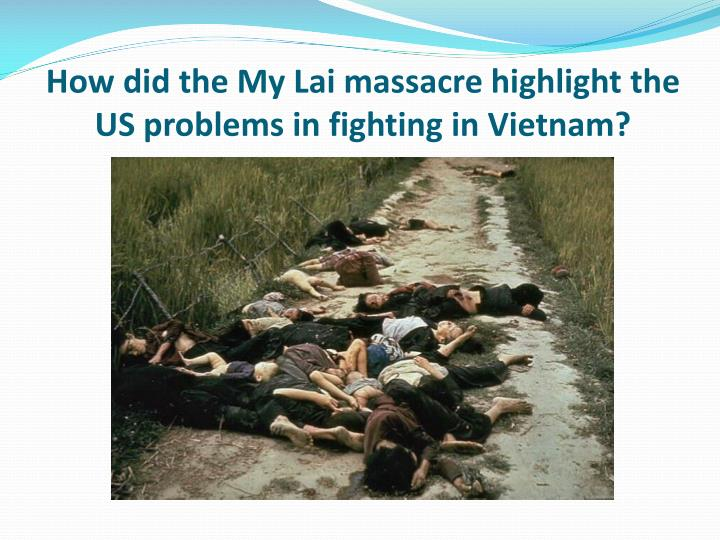 How did the my lai massacre highlight the us problems in fighting in vietnam