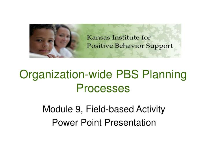 Organization wide pbs planning processes