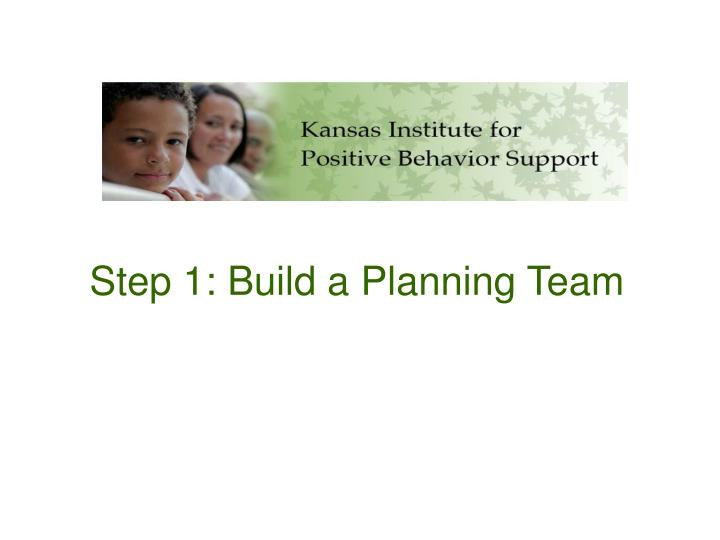 Step 1 build a planning team