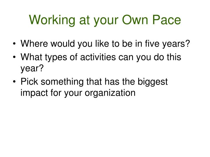 Working at your Own Pace