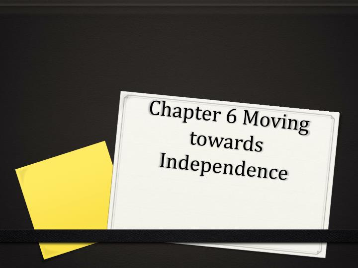 chapter 6 moving towards independence n.