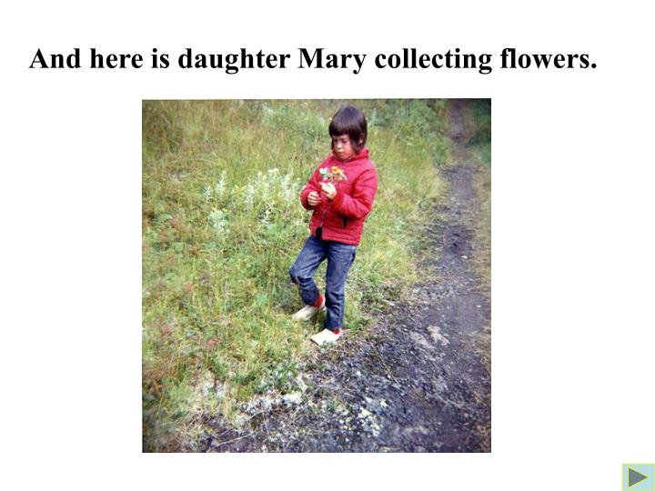 And here is daughter Mary collecting flowers.