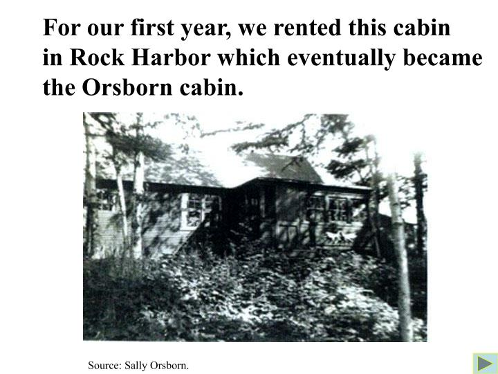 For our first year, we rented this cabin