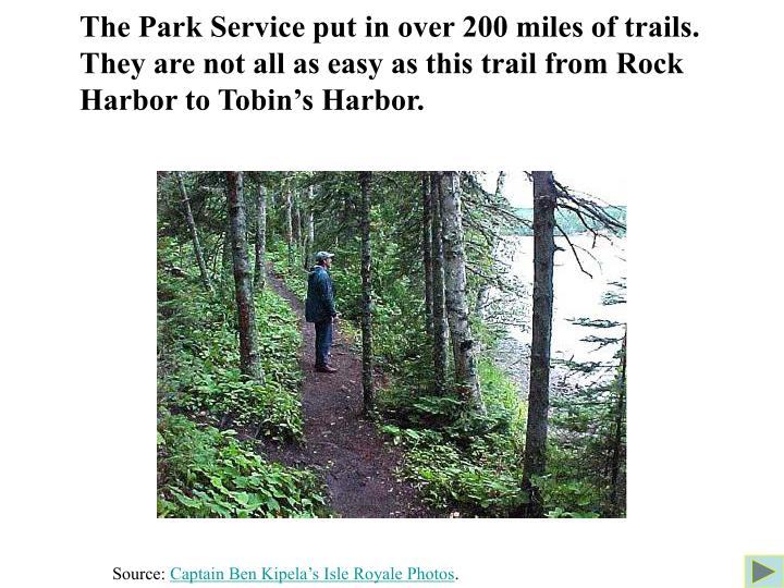 The Park Service put in over 200 miles of trails. They are not all as easy as this trail from Rock Harbor to Tobin's Harbor.