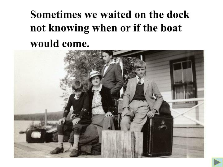 Sometimes we waited on the dock