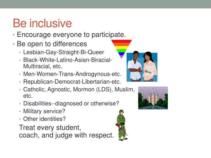 Be inclusive