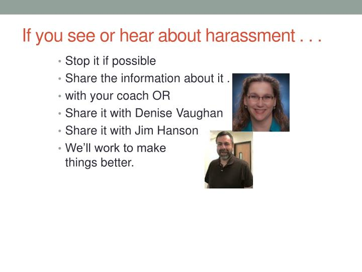 If you see or hear about harassment . . .