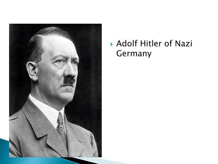 Adolf Hitler of Nazi Germany