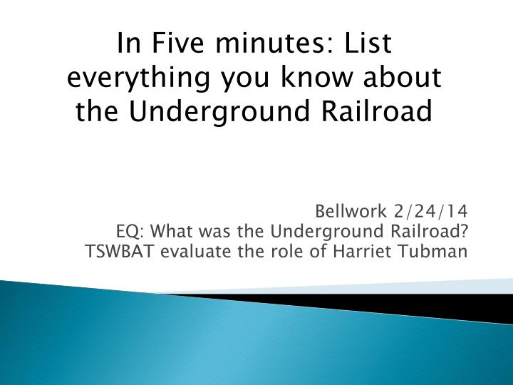 Bellwork 2 24 14 eq what was the underground railroad tswbat evaluate the role of harriet tubman