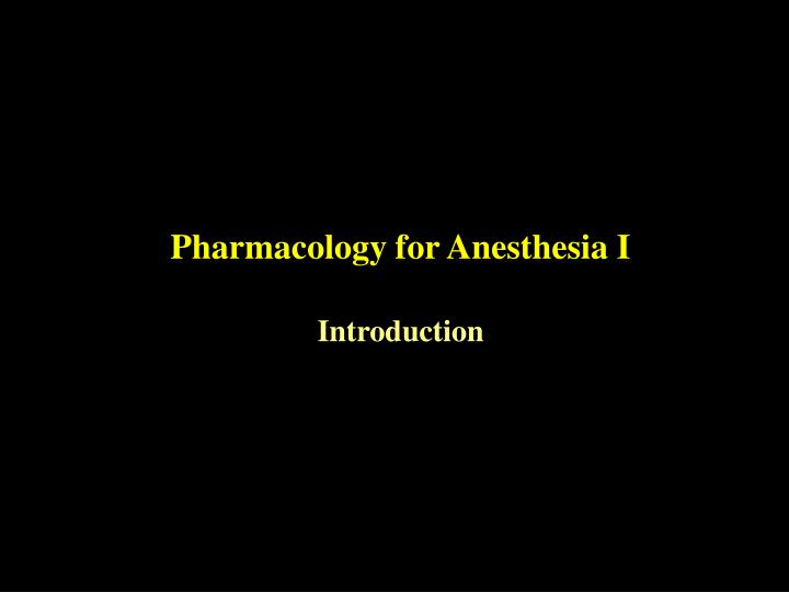 pharmacology for anesthesia i n.