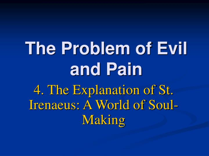 the problem of evil augustine and The problem of evil refers to the question of how to reconcile the existence of evil with an omnibenevolent  augustine stated that natural evil.