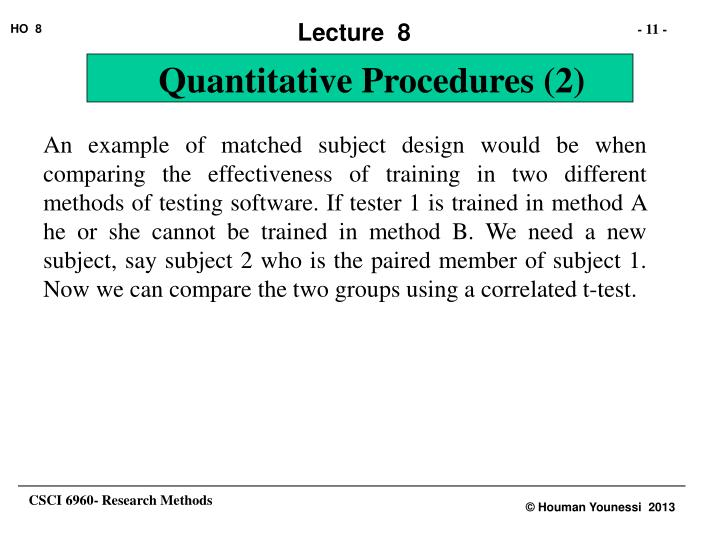 An example of matched subject design would be when comparing the effectiveness of training in two different methods of testing software. If tester 1 is trained in method A he or she cannot be trained in method B. We need a new subject, say subject 2 who is the paired member of subject 1. Now we can compare the two groups using a correlated t-test.