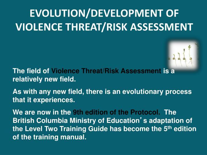 EVOLUTION/DEVELOPMENT OF VIOLENCE THREAT/RISK ASSESSMENT