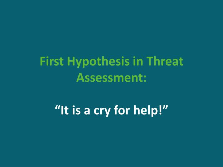 First Hypothesis in Threat Assessment: