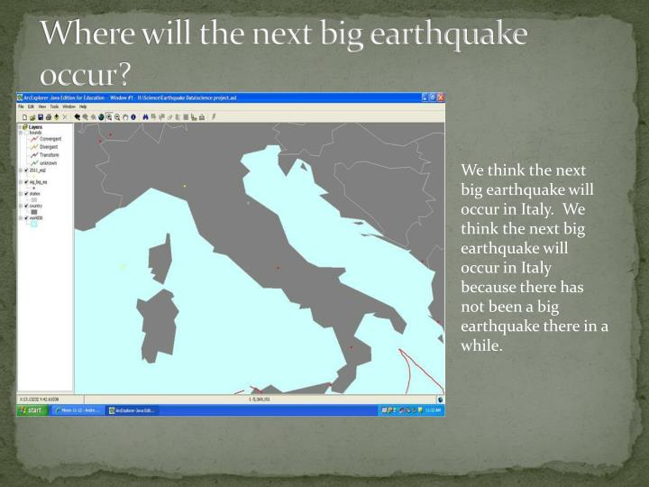 Where will the next big earthquake occur?