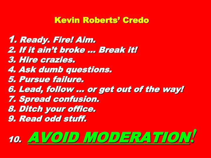 Kevin Roberts' Credo
