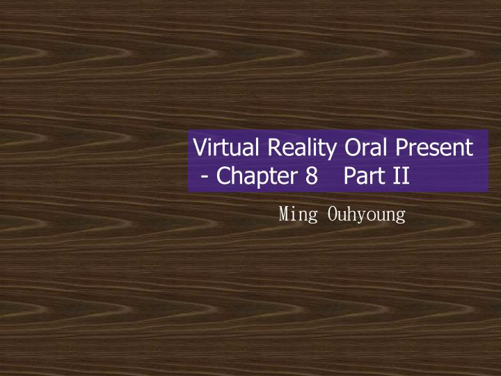 virtual reality oral present chapter 8 part ii n.