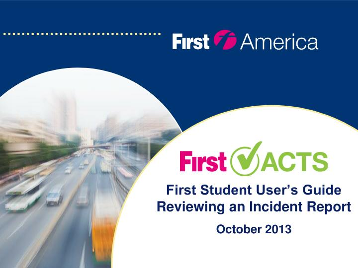 First student user s guide reviewing an incident report october 2013