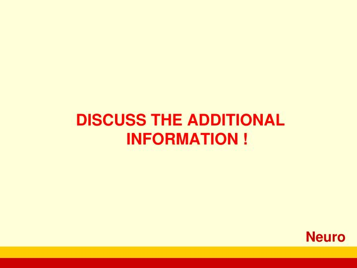 DISCUSS THE ADDITIONAL INFORMATION !