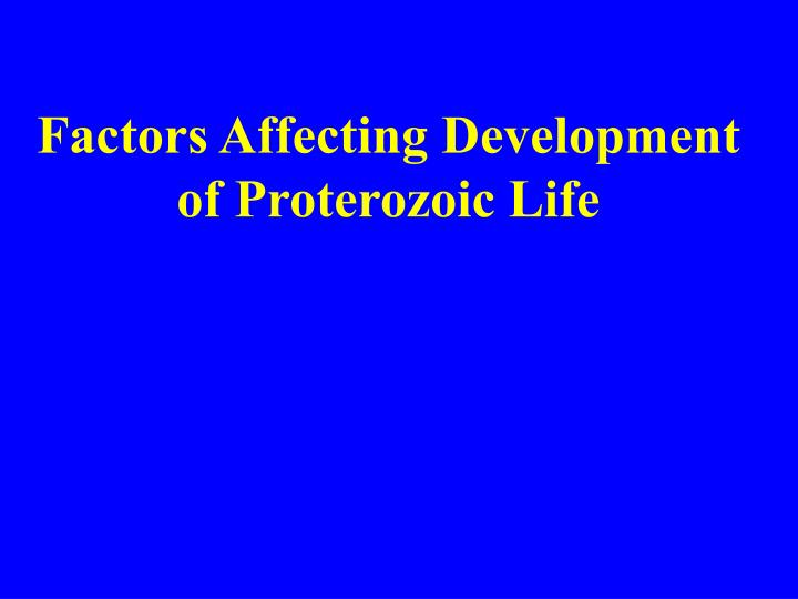 Factors Affecting Development of Proterozoic Life
