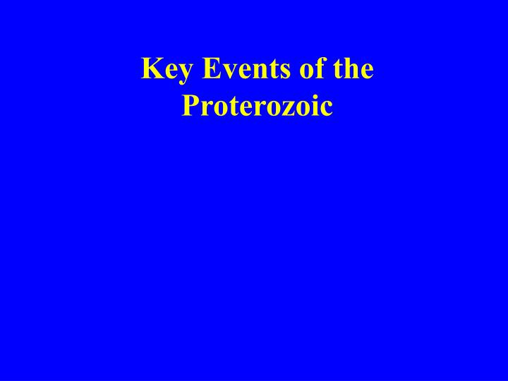 Key events of the proterozoic