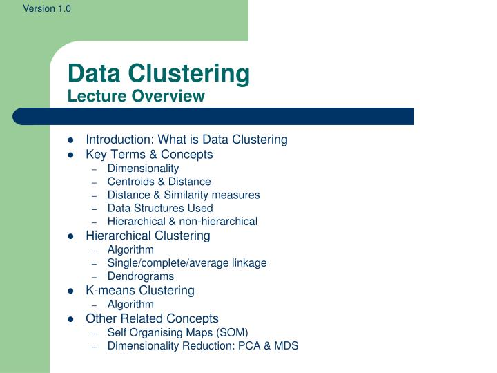 data clustering Clustering: an introduction what is clustering clustering can be considered the most important unsupervised learning problem so, as every other problem of this kind, it deals with finding a structure in a collection of unlabeled data.