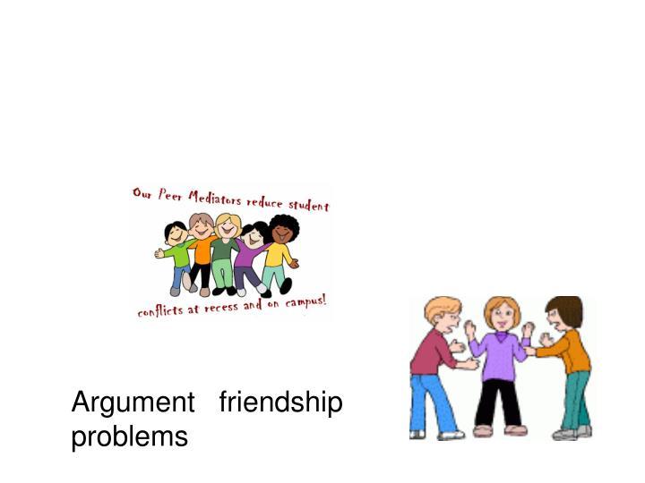 Argument   friendship problems