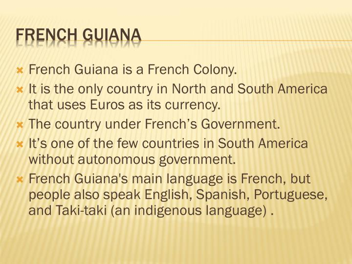 French Guiana is a French Colony.