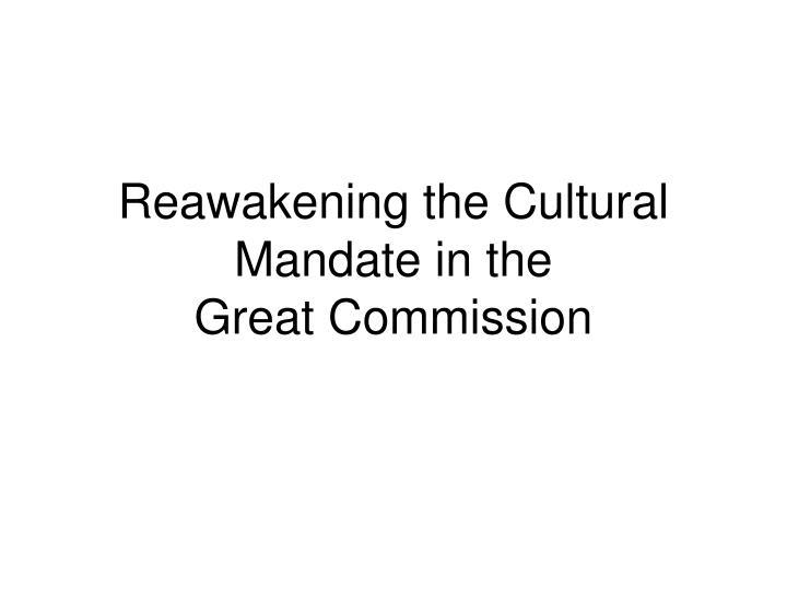 reawakening the cultural mandate in the great commission n.