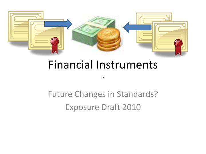 financial instruments Definition first of all it must be a contract then it must create a financial asset in one entity and a financial liability or equity instrument in another.
