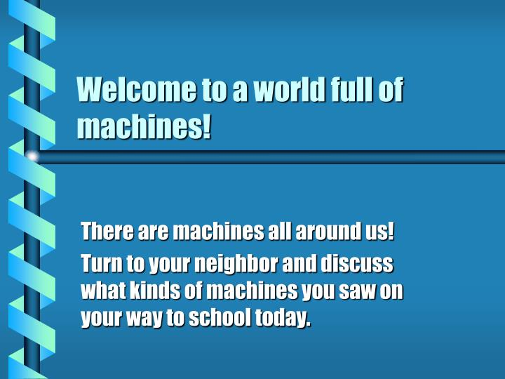 welcome to a world full of machines n.