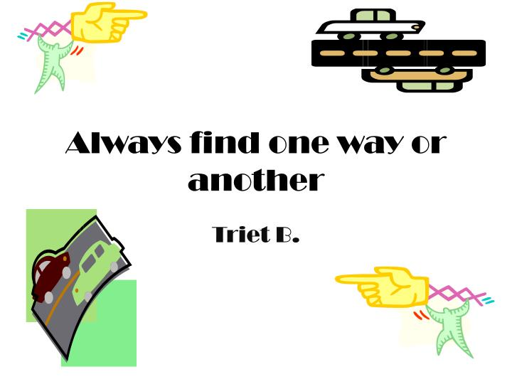 Always find one way or another