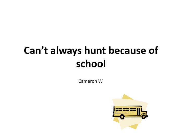 Can't always hunt because of school