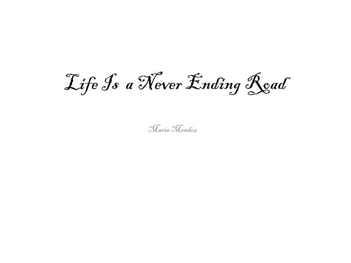 Life Is  a Never Ending Road