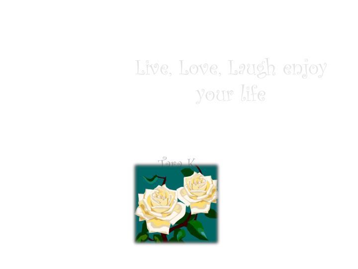 Live, Love, Laugh enjoy your life