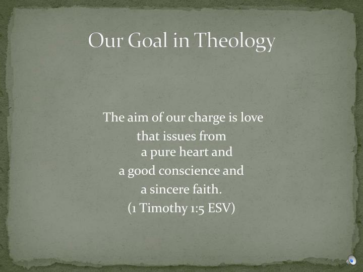 Our goal in theology