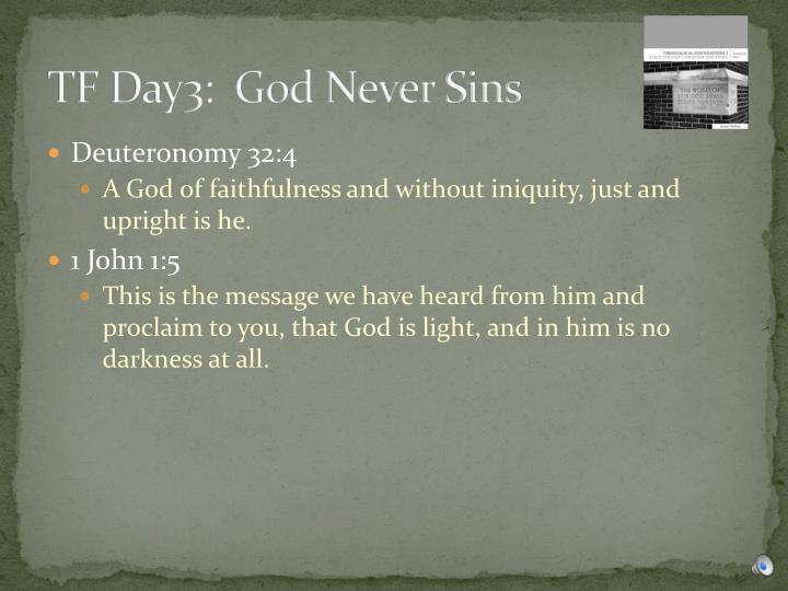 TF Day3:  God Never Sins