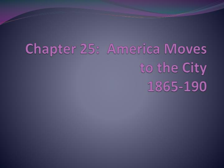 PPT - Chapter 25: America Moves to the City 1865-190