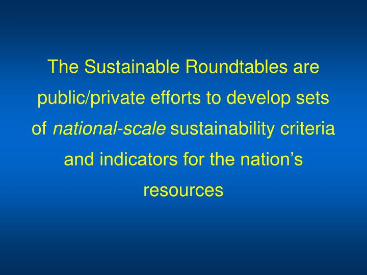The Sustainable Roundtables are public/private efforts to develop sets of