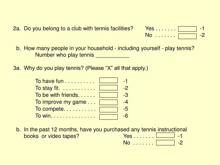 2a.  Do you belong to a club with tennis facilities?Yes . . . . . . .       -1