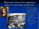 what were some of the organized efforts to ease urban problems