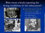 who wrote a book exposing the living conditions of the urban poor