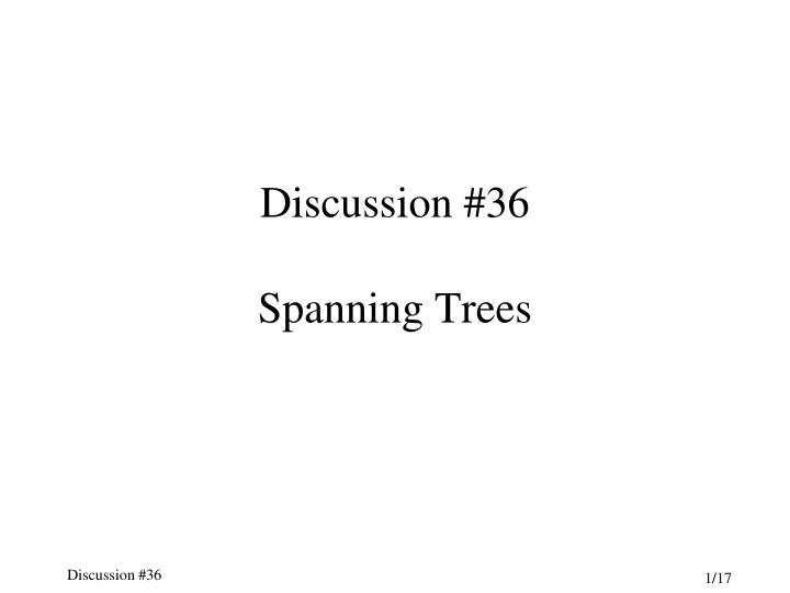 Discussion 36 spanning trees