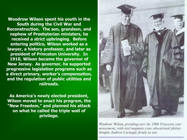Woodrow Wilson spent his youth in the South during the Civil War and Reconstruction.  The son, grand...