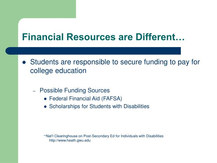 Financial Resources are Different…