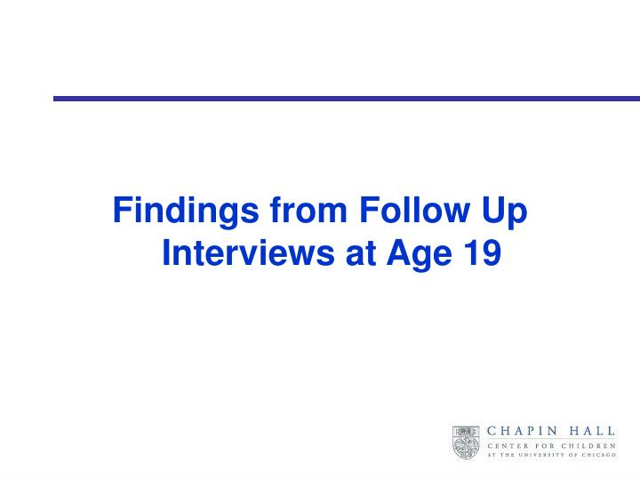 Findings from Follow Up Interviews at Age 19