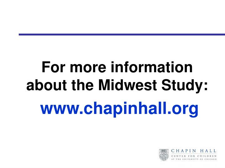 For more information about the Midwest Study: