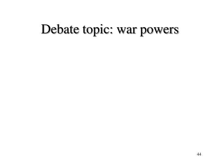 Debate topic: war powers