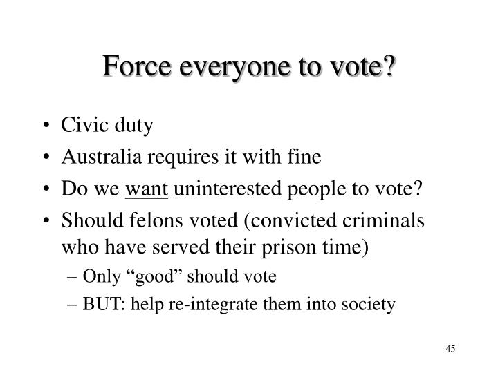 Force everyone to vote?